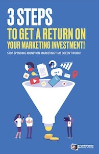 3 Steps To Get a Return On Your Marketing Investment!